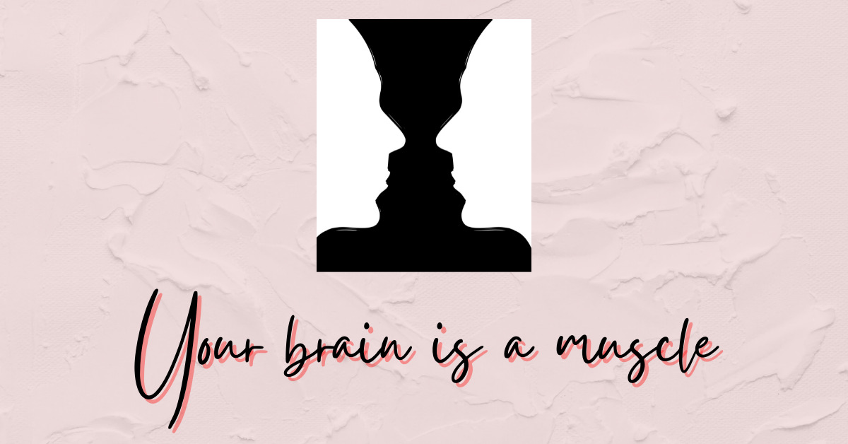 Our brain is a muscle