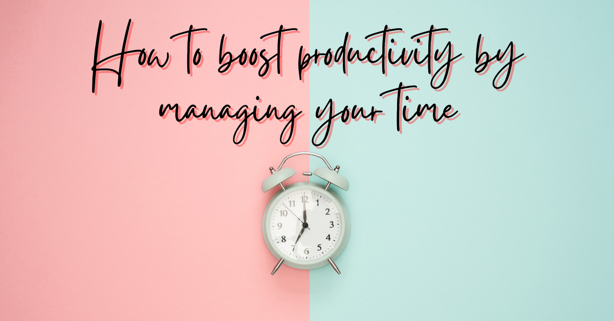 How to boost productivity by managing your time